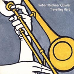 Photo of Robert Bachner Quintet – Travelling Hard