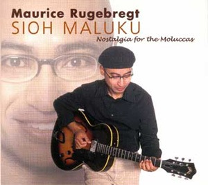 Photo of MAURICE RUGEBREGT – SIOH MALUKU NOSTALGIA FOR THE MOLUCCAS