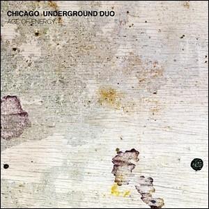 Chicago Underground Duo - Age of Energy