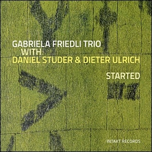 Photo of Gabriela Friedli Trio with Daniel Studer & Dieter Ulrich – Started