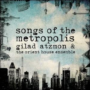 Photo of Gilad Atzmon & The Orient House Ensemble – Songs of the Metropolis